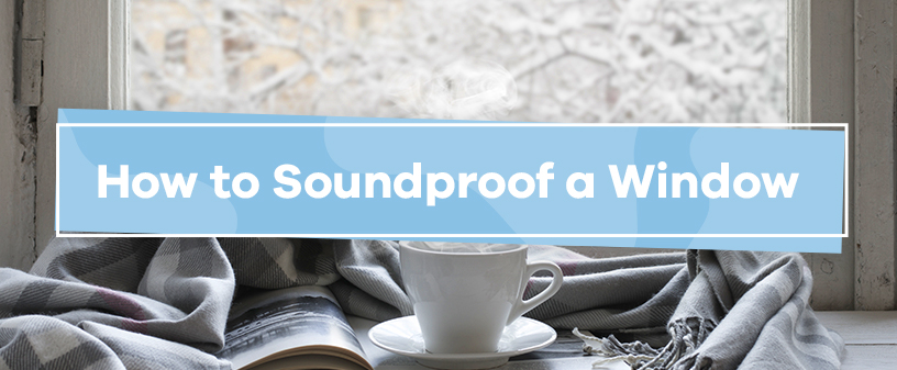 How to Soundproof Windows Banner