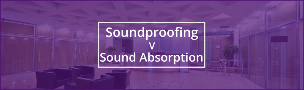 Soundproofing vs Sound Absorption